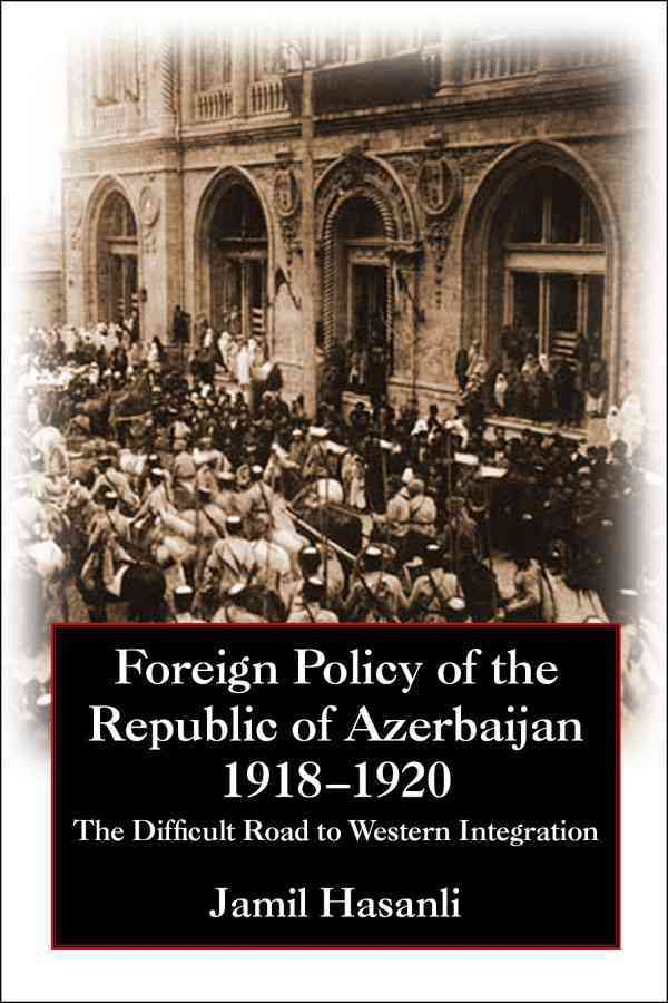 Foreign Policy of the Republic of Azerbaijan, 1918-1920 By Hasanli, Jamil